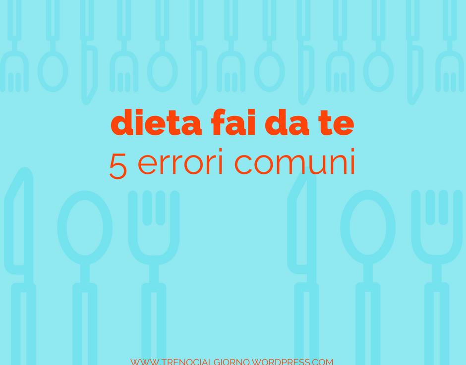 5 errori comuni nelle diete fai date